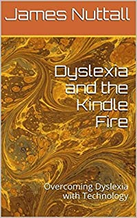 Dyslexia and the Kindle Fire: Overcoming Dyslexia with Technology