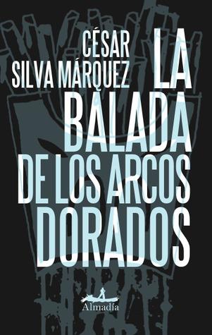 La Balada De Los Arcos Dorados By Cesar Silva Marquez