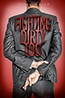 Fighting Dirty Too (Fighting Dirty, #2)