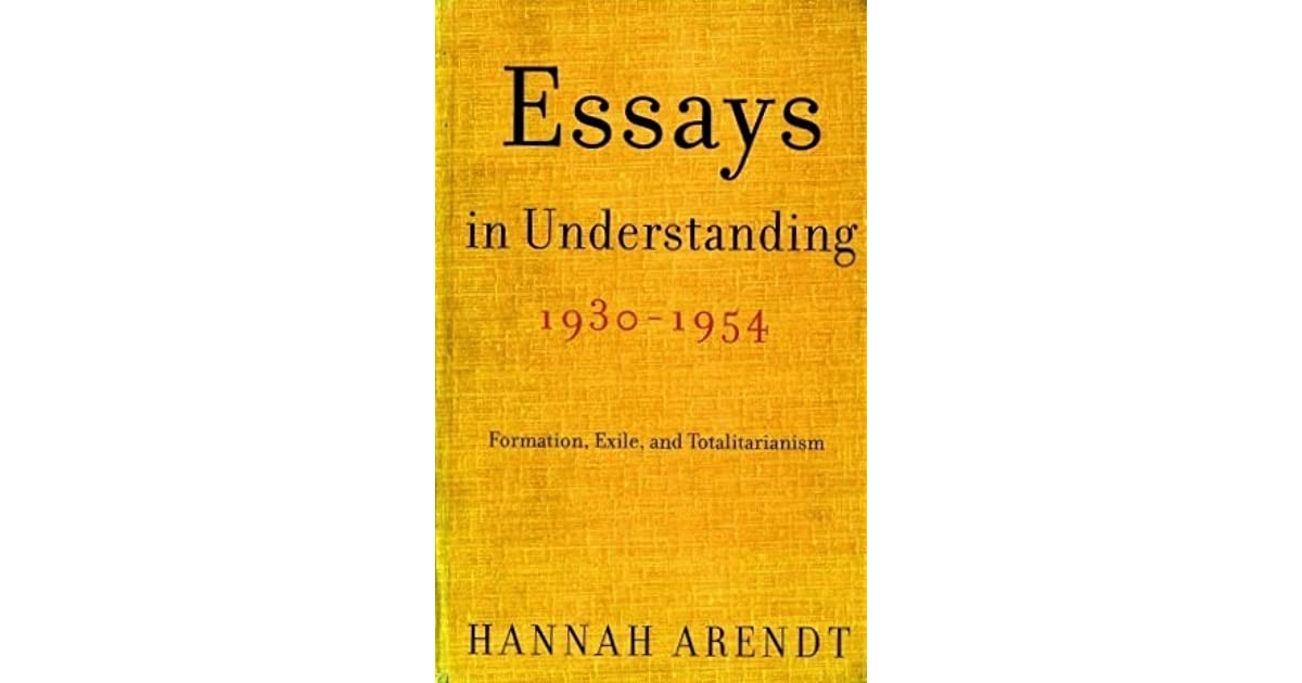 essays in understanding formation exile and  essays in understanding 1930 1954 formation exile and totalitarianism by hannah arendt