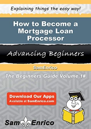 How To Become A Mortgage Loan Processor By Sam Enrico