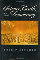 Science, Truth, and Democracy (Oxford Studies in Philosophy of Science)