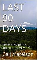 Last 90 Days (The Archie Trilogy, #1)