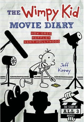 The Wimpy Kid Movie Diary How Greg Heffley Went Hollywood The Story Of All Three Movies By Jeff Kinney