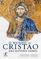 O Mundo Cristão: Uma História Global