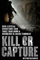 Kill or Capture How a Special Operations Task Force Took Down a Notorious al Qaeda Terrorist