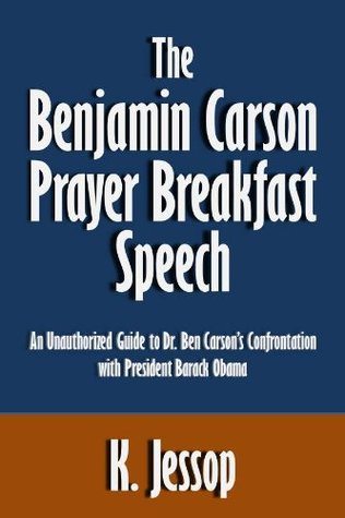The Benjamin Carson Prayer Breakfast Speech: An Unauthorized Guide to Dr. Ben Carson's Confrontation with President Barack Obama [Article]