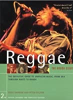 The Rough Guide to Reggae: The Definitive Guide to Jamaican Music, from Ska Through Roots to Ragga