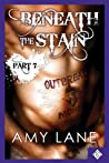 Beneath the Stain - Part Seven
