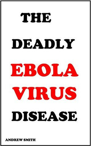 Ebola : the deadly ebola virus disease( threat to your life is real)