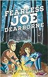 Fearless Joe Dearborne by Lisa Whitney Mitchell