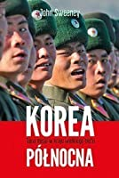 Korea Północna. Tajna misja w kraju wielkiego blefu