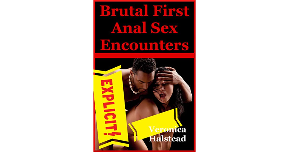 Brutal First Anal Sex Encounters by Veronica Halstead