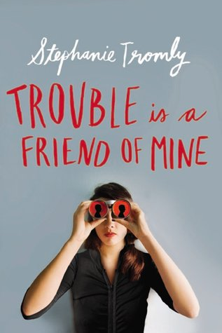 "Cover of Stephanie Tromly's ""Trouble is a Friend of Mine"""