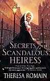 Secrets of a Scandalous Heiress by Theresa Romain