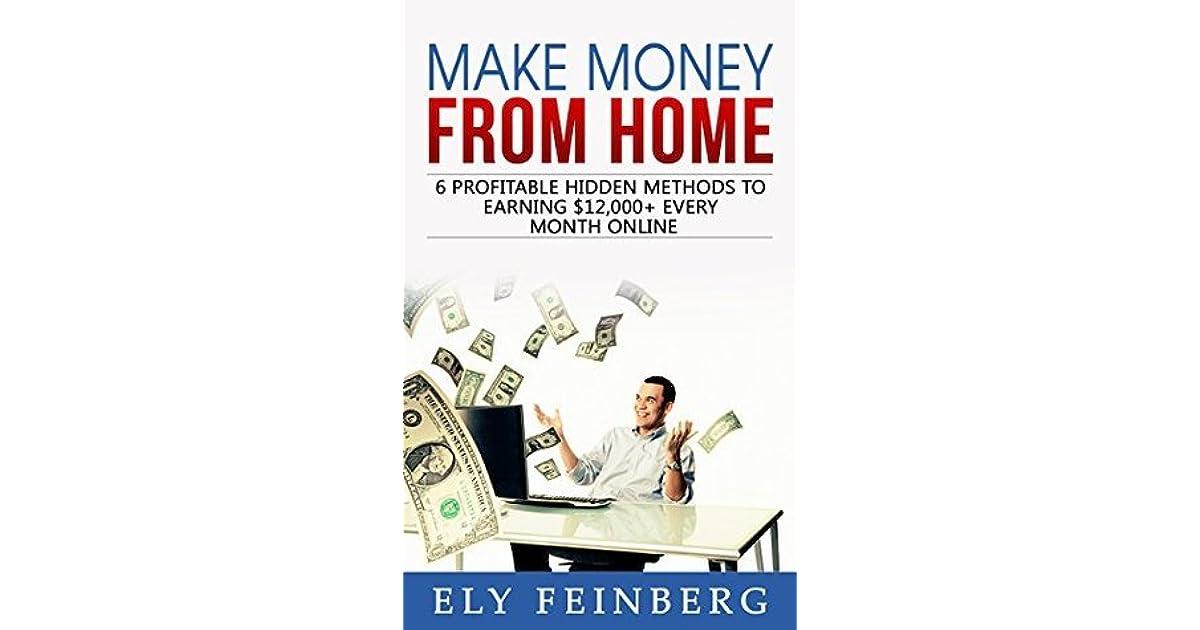 Make Money From Home: 6 Profitable Hidden Methods To Earning $12,000