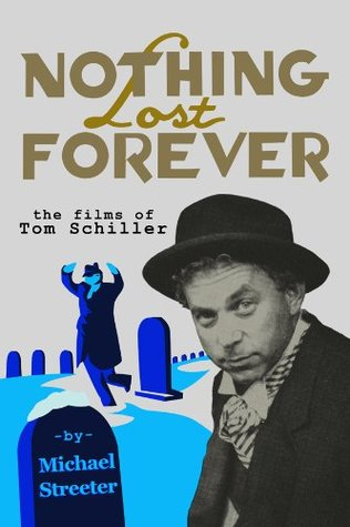 Nothing Lost Forever: The Films of Tom Schiller Saturday Night Live's Visionary Filmmaker