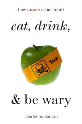 Be Wary Of Studies Incredible Tale Of >> Eat Drink And Be Wary How Unsafe Is Our Food By Charles M Duncan