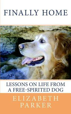 Finally Home: Lessons On Life From A Free Spirited Dog