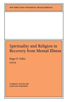 New Directions for Mental Health Services, Spirituality and Religion in Recovery from Mental Illness, No. 80