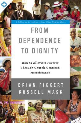From Dependence to Dignity by Brian Fikkert