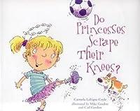 Do Princesses Scrape Their Knees?