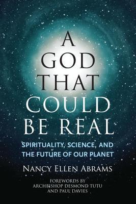 A God That Could Be Real  Spirituality, Science, and the Future of Our Planet