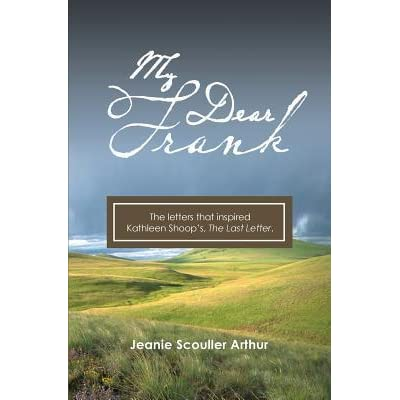 Ebook My Dear Frank The Letters That Inspired The Novel The Last Letter By Jeanie Scouller Arthur