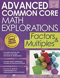 Advanced Common Core Math Explorations, Grades 5-8: Factors & Multiples