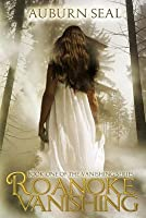Roanoke Vanishing (The Vanishing Series) (Volume 1)
