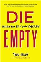 Die Empty: Unleash Your Best Work Every Day