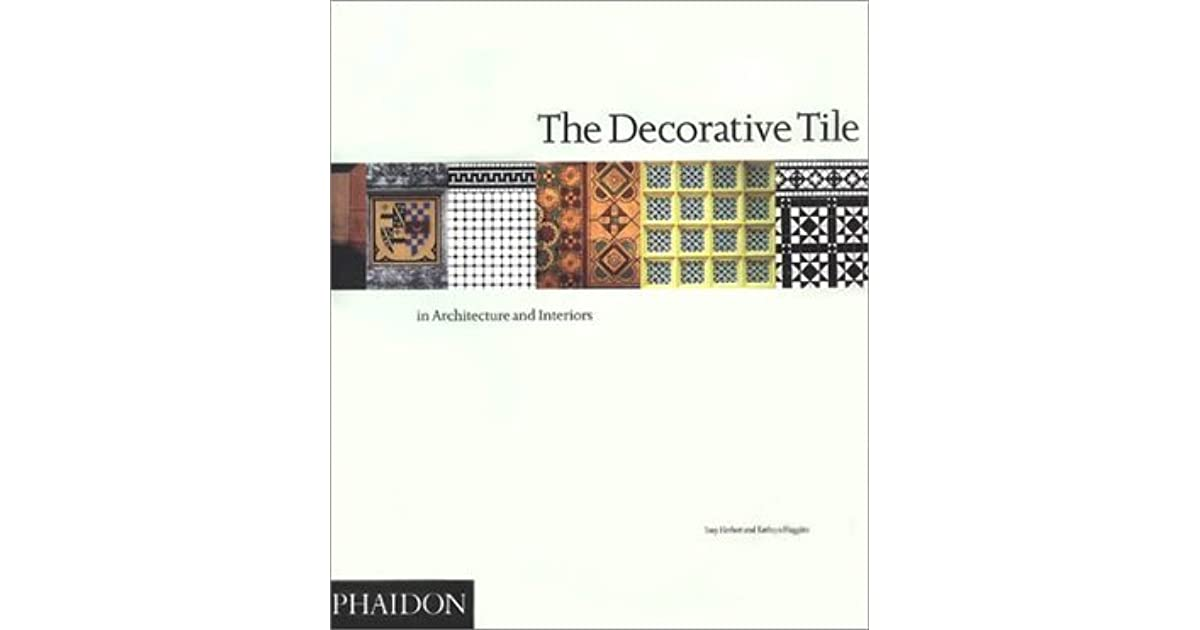 The Decorative Tile in Architecture and Interiors by Tony