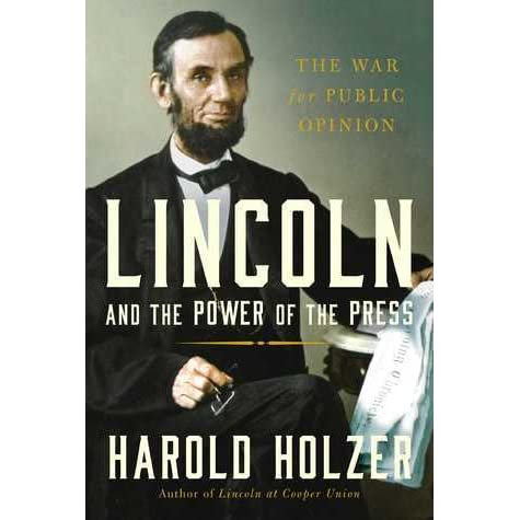 Lincoln And The Power Of The Press The War For Public Opinion By Harold Holzer Reviews