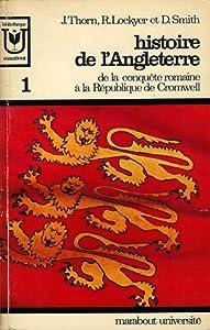 Histoire de l'Angleterre, Tome 1: de la Conquête Romaine à la République de Cromwell (Histoire de l'Angleterre, #1)