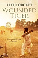 Wounded Tiger: A History of Cricket in Pakistan