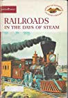 Railroads In The Days Of Steam (American Heritage Junior Library)