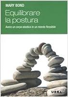 Equilibrare la postura. Avere un corpo elastico in un mondo flessibile