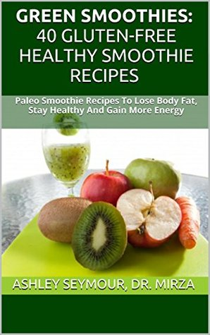 GREEN SMOOTHIES: 40 Smoothie Recipes For Weight Loss, Detox, And Holistic Wellness: Ninja Smoothie Recipes For A Healthy Living (Smoothies - Women's Health ... Macrobiotics - High Protein - Gluten-Free)