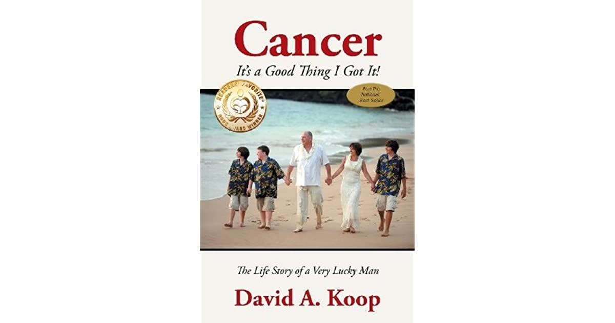 Cancer - Its a Good Thing I Got It !: The Life Story of a Very Lucky Man