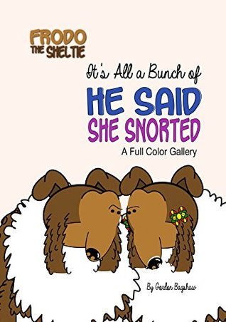 Frodo the Sheltie: It's All a Bunch of He Said, She Snorted: A Full Color Gallery (Frodo the Sheltie's Comic Strip Gallery Trilogy Book 2)