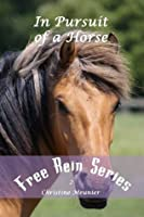 In Pursuit of a Horse (Free Rein Series Book 2)