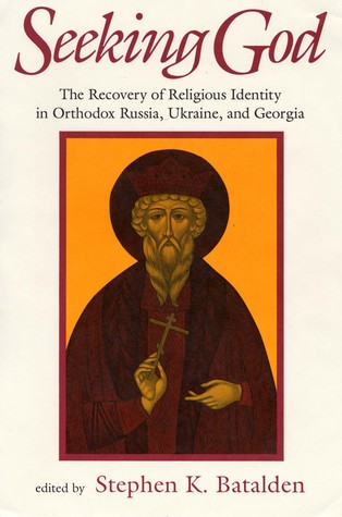 Seeking God: The Recovery of Religious Identity in Orthodox Russia, Ukraine, and Georgia