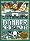 Donner Dinner Party (Nathan Hale's Hazardous Tales, #3)