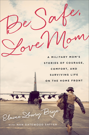 Be Safe, Love Mom: A Military Mom's Stories of Courage