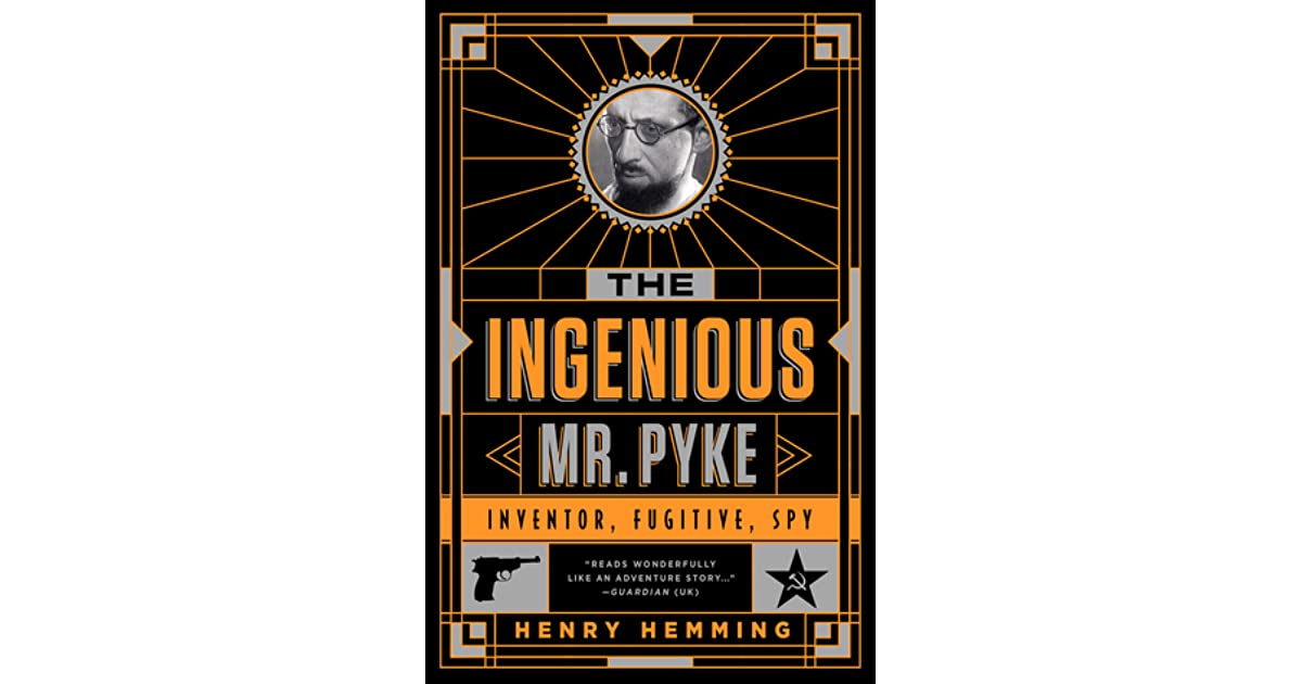 The Ingenious Mr Pyke: Inventor, Fugitive, Spy by Henry Hemming