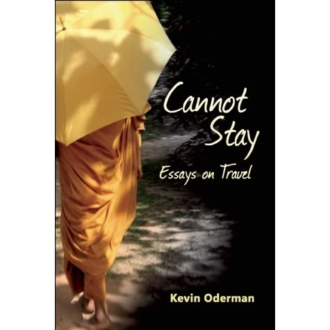 cannot stay essays on travel by kevin oderman