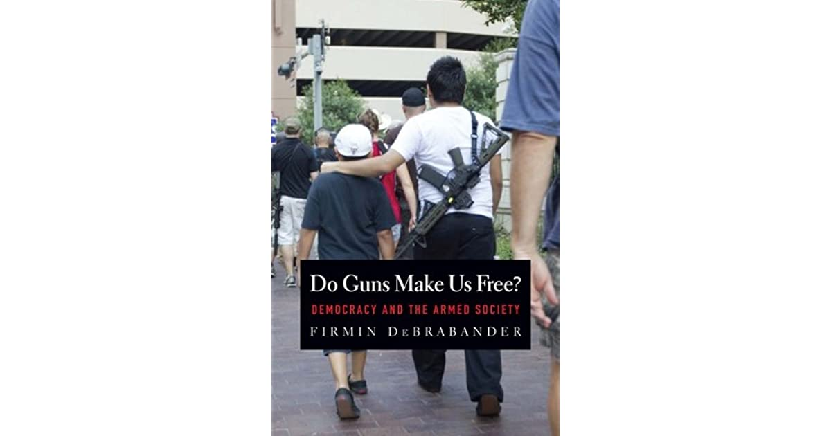 Do guns make us free democracy and the armed society by firmin democracy and the armed society by firmin debrabander fandeluxe PDF