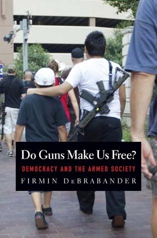 Do Guns Make Us Free  Democracy and the Armed Society