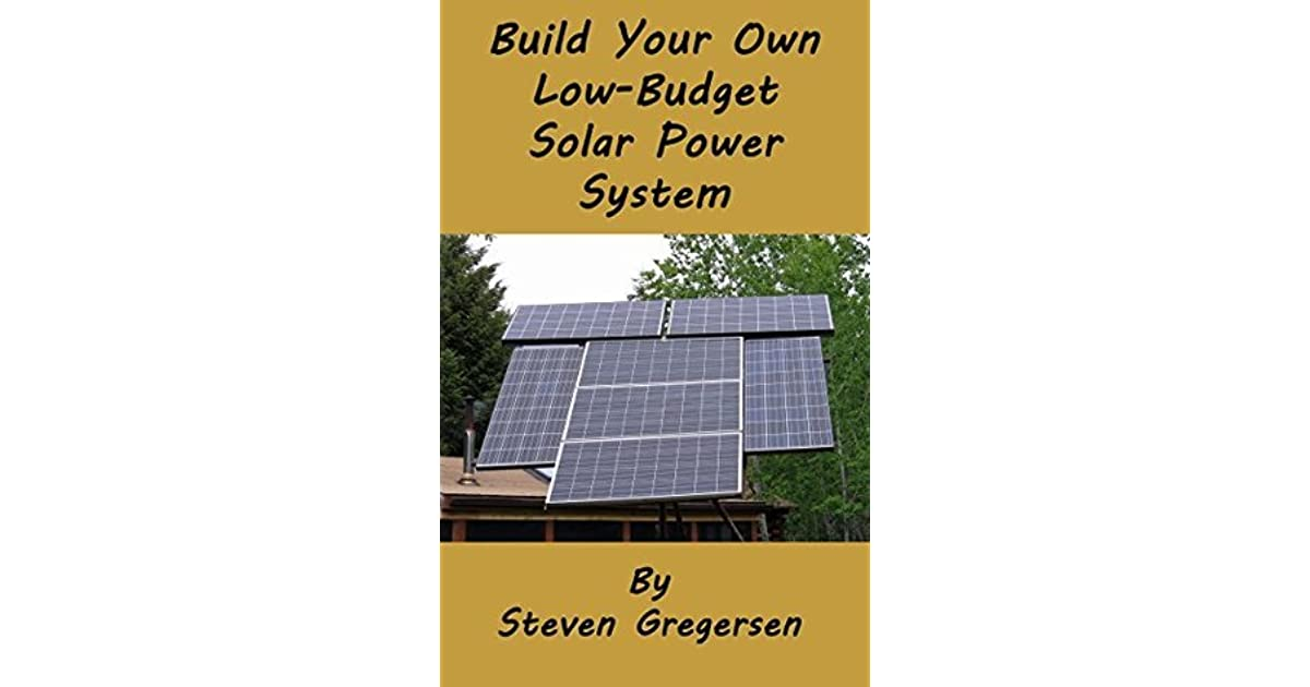 Build your own low budget solar power system by steven gregersen solutioingenieria Images
