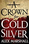 A Crown for Cold Silver (The Crimson Empire #1)